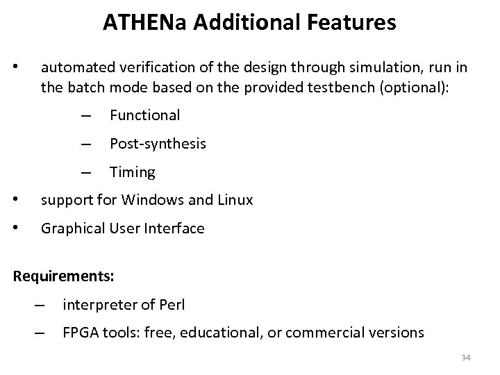 ATHENa Additional Features • automated verification of the design through simulation, run in the