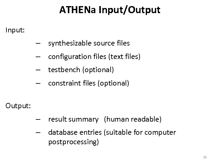ATHENa Input/Output Input: – synthesizable source files – configuration files (text files) – testbench