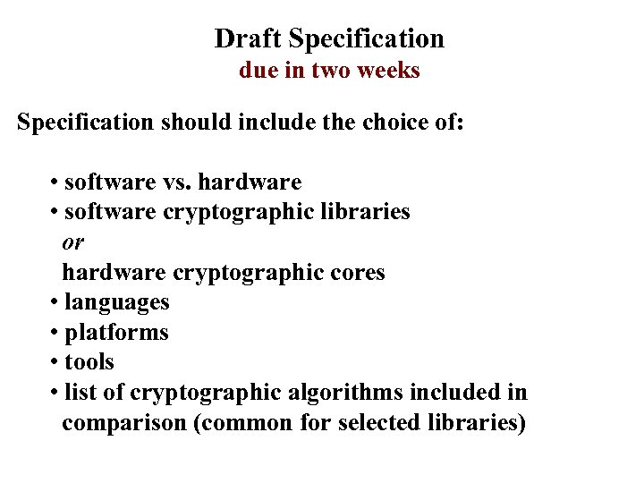Draft Specification due in two weeks Specification should include the choice of: • software