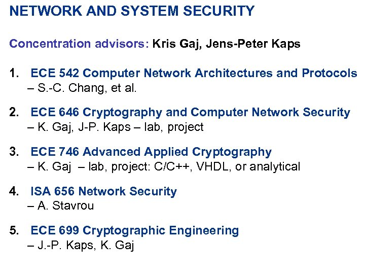 NETWORK AND SYSTEM SECURITY Concentration advisors: Kris Gaj, Jens-Peter Kaps 1. ECE 542 Computer