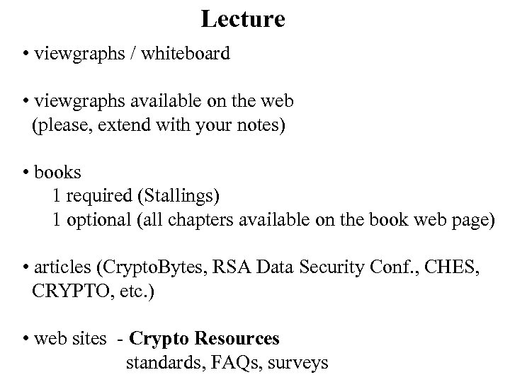 Lecture • viewgraphs / whiteboard • viewgraphs available on the web (please, extend with
