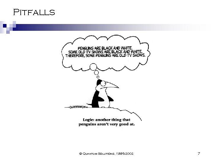 Pitfalls © Quantum Solutions, 1995 -2002 7