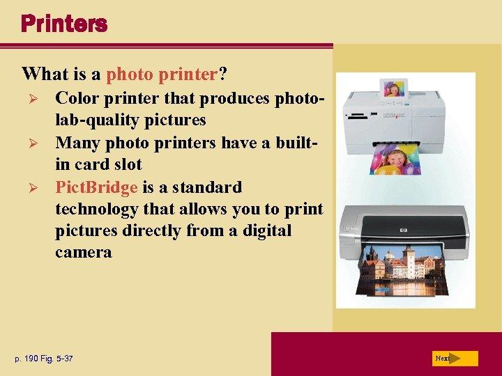Printers What is a photo printer? Ø Ø Ø Color printer that produces photolab-quality