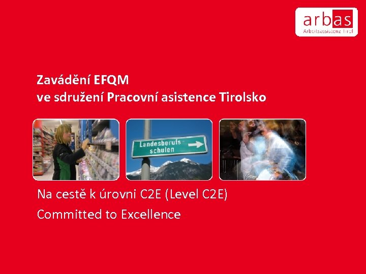 Zavádění EFQM ve sdružení Pracovní asistence Tirolsko Na cestě k úrovni C 2 E