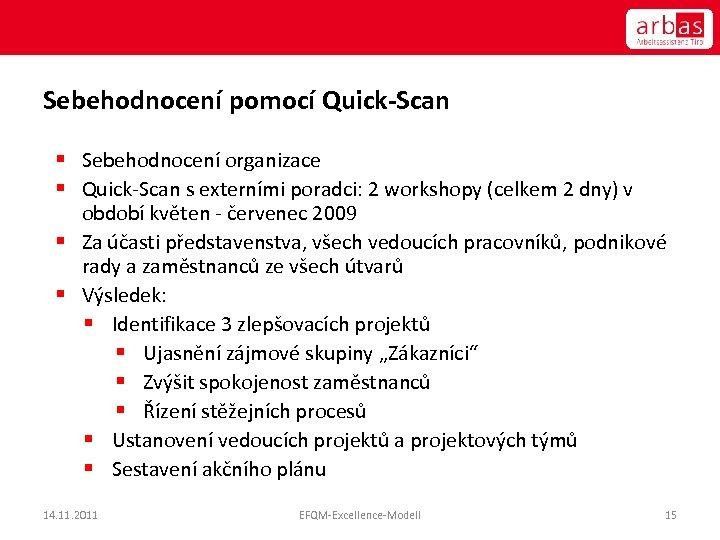 Sebehodnocení pomocí Quick-Scan § Sebehodnocení organizace § Quick-Scan s externími poradci: 2 workshopy (celkem