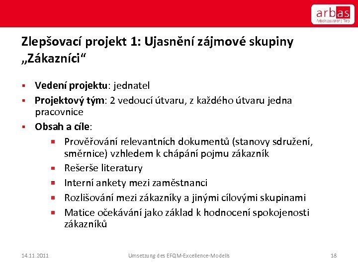 """Zlepšovací projekt 1: Ujasnění zájmové skupiny """"Zákazníci"""" Vedení projektu: jednatel § Projektový tým: 2"""