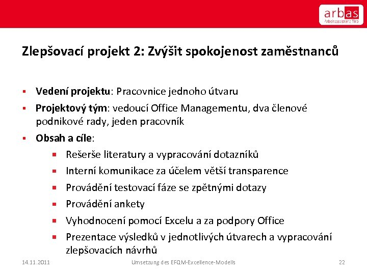 Zlepšovací projekt 2: Zvýšit spokojenost zaměstnanců Vedení projektu: Pracovnice jednoho útvaru § Projektový tým: