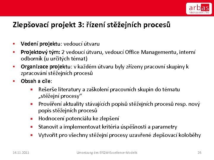 Zlepšovací projekt 3: řízení stěžejních procesů Vedení projektu: vedoucí útvaru § Projektový tým: 2