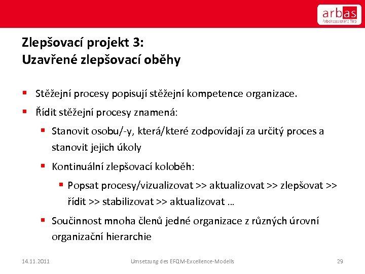 Zlepšovací projekt 3: Uzavřené zlepšovací oběhy § Stěžejní procesy popisují stěžejní kompetence organizace. §