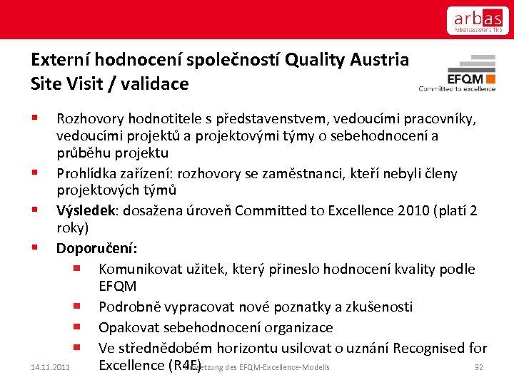 Externí hodnocení společností Quality Austria Site Visit / validace Rozhovory hodnotitele s představenstvem, vedoucími