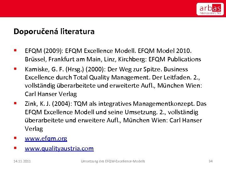 Doporučená literatura § § § EFQM (2009): EFQM Excellence Modell. EFQM Model 2010. Brüssel,