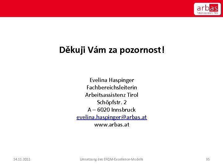 Děkuji Vám za pozornost! Evelina Haspinger Fachbereichsleiterin Arbeitsassistenz Tirol Schöpfstr. 2 A – 6020
