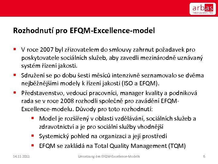 Rozhodnutí pro EFQM-Excellence-model § V roce 2007 byl zřizovatelem do smlouvy zahrnut požadavek pro