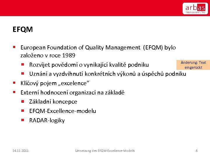 EFQM § European Foundation of Quality Management (EFQM) bylo založeno v roce 1989 Änderung: