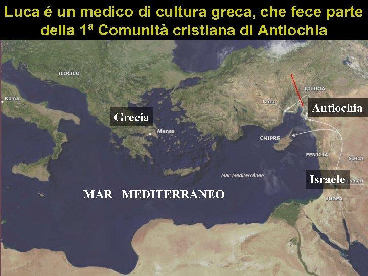 Luca é un medico di cultura greca, che fece parte della 1ª Comunità cristiana