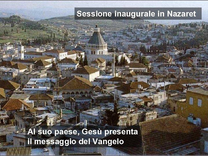 Sessione inaugurale in Nazaret Al suo paese, Gesù presenta il messaggio del Vangelo