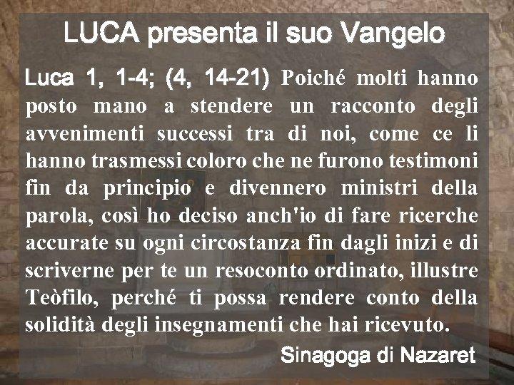LUCA presenta il suo Vangelo Luca 1, 1 -4; (4, 14 -21) Poiché molti