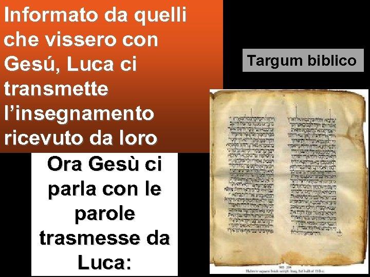 Informato da quelli che vissero con Gesú, Luca ci transmette l'insegnamento ricevuto da loro