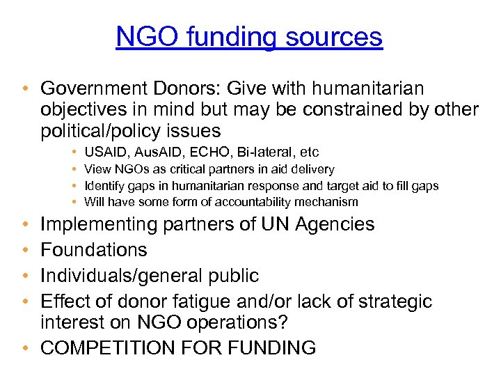 NGO funding sources • Government Donors: Give with humanitarian objectives in mind but may