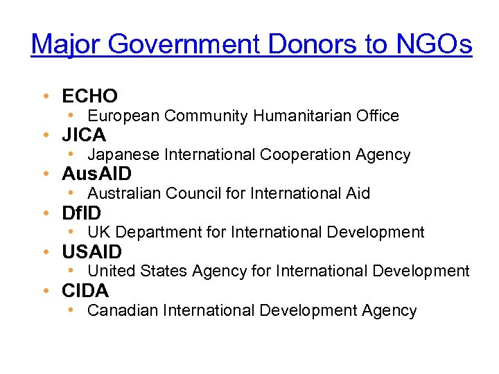Major Government Donors to NGOs • ECHO • European Community Humanitarian Office • JICA