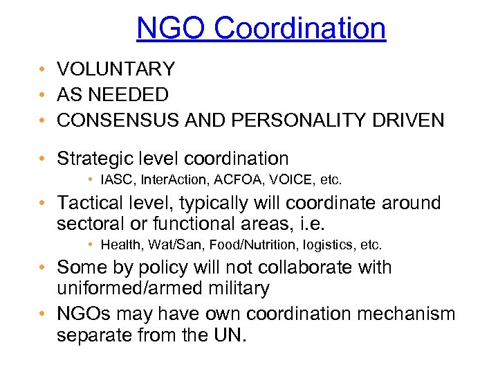 NGO Coordination • VOLUNTARY • AS NEEDED • CONSENSUS AND PERSONALITY DRIVEN • Strategic