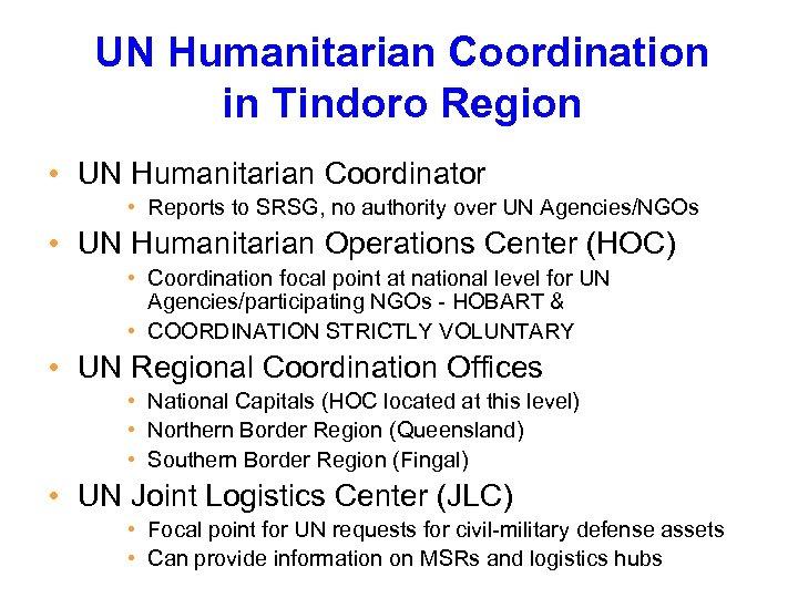 UN Humanitarian Coordination in Tindoro Region • UN Humanitarian Coordinator • Reports to SRSG,