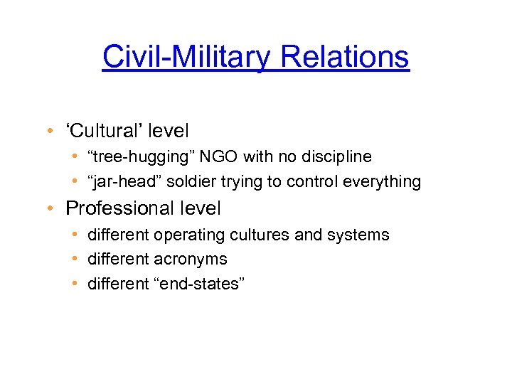 """Civil-Military Relations • 'Cultural' level • """"tree-hugging"""" NGO with no discipline • """"jar-head"""" soldier"""