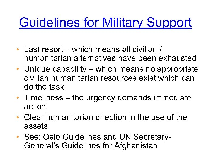 Guidelines for Military Support • Last resort – which means all civilian / humanitarian