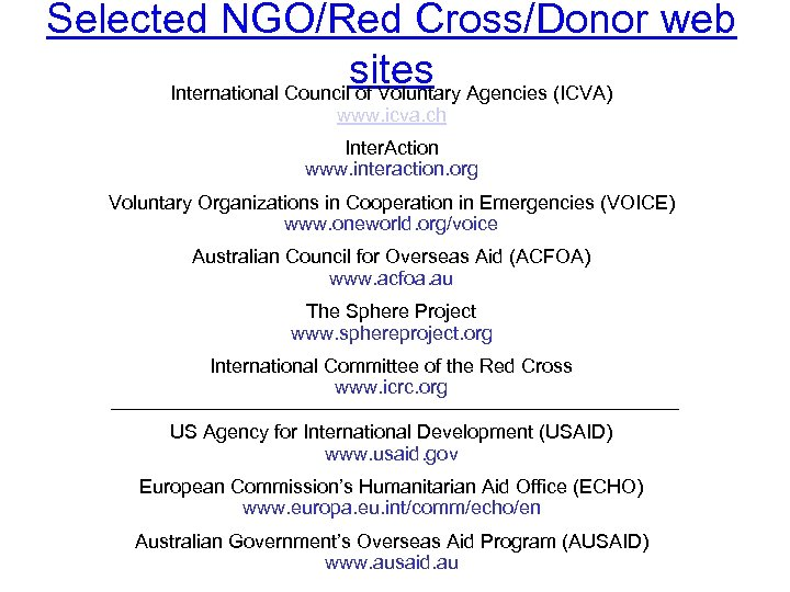 Selected NGO/Red Cross/Donor web sites Agencies (ICVA) International Council of Voluntary www. icva. ch