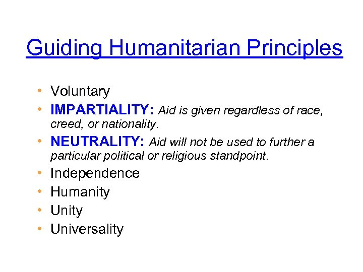 Guiding Humanitarian Principles • Voluntary • IMPARTIALITY: Aid is given regardless of race, creed,