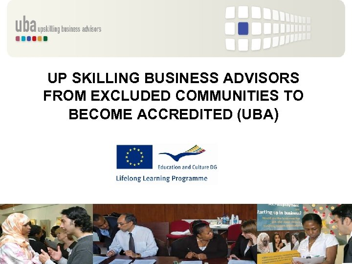 UP SKILLING BUSINESS ADVISORS FROM EXCLUDED COMMUNITIES TO BECOME ACCREDITED (UBA)