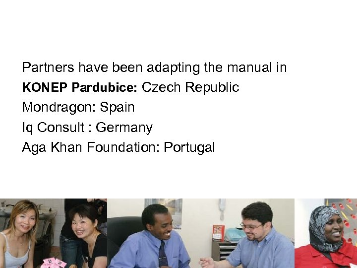 Partners have been adapting the manual in KONEP Pardubice: Czech Republic Mondragon: Spain Iq