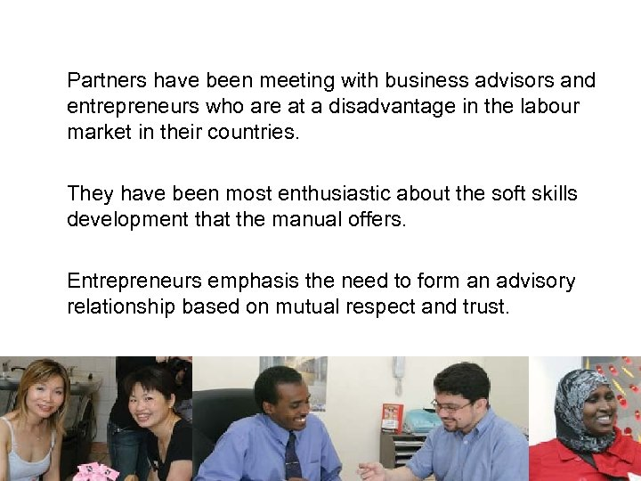 Partners have been meeting with business advisors and entrepreneurs who are at a disadvantage