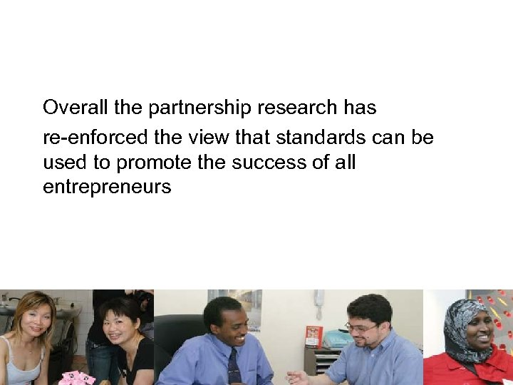 Overall the partnership research has re-enforced the view that standards can be used to