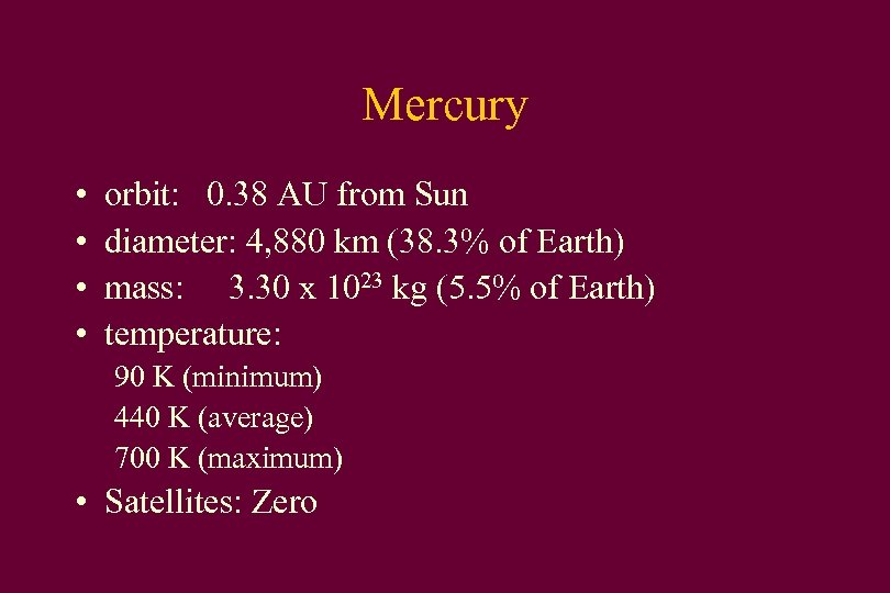 Mercury • • orbit: 0. 38 AU from Sun diameter: 4, 880 km (38.
