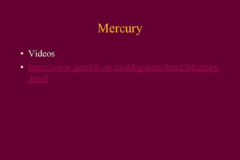 Mercury • Videos • http: //www. gecdsb. on. ca/d&g/astro/html/Mercury. html