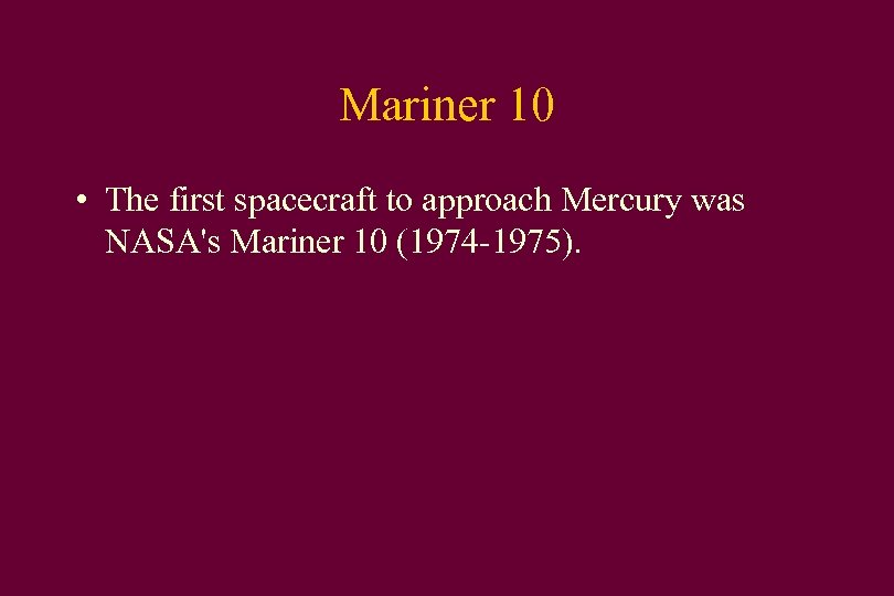 Mariner 10 • The first spacecraft to approach Mercury was NASA's Mariner 10 (1974