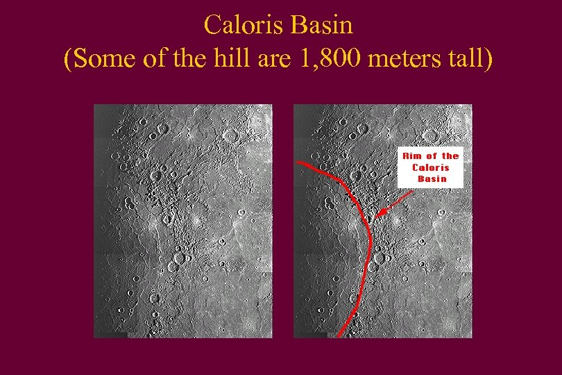Caloris Basin (Some of the hill are 1, 800 meters tall)