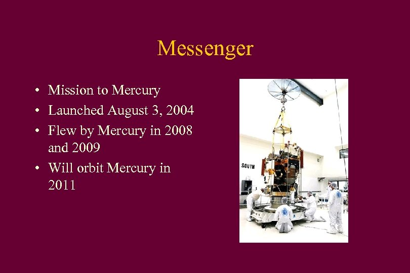 Messenger • Mission to Mercury • Launched August 3, 2004 • Flew by Mercury