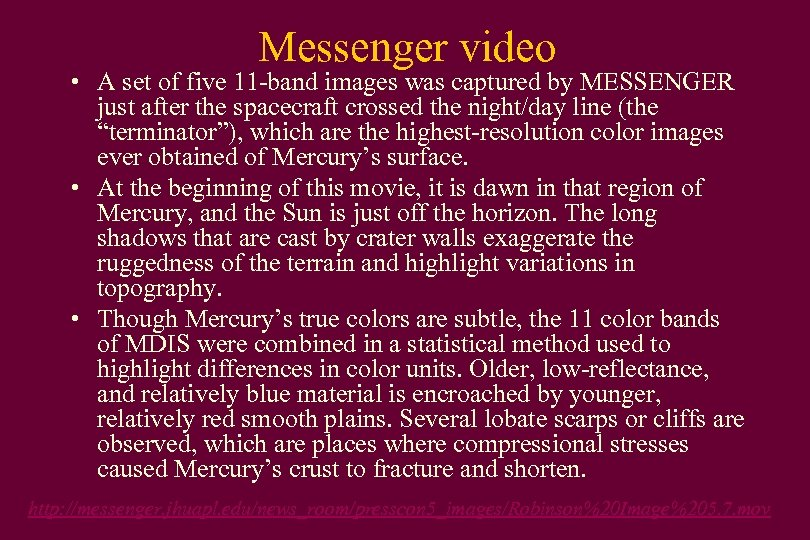 Messenger video • A set of five 11 -band images was captured by MESSENGER