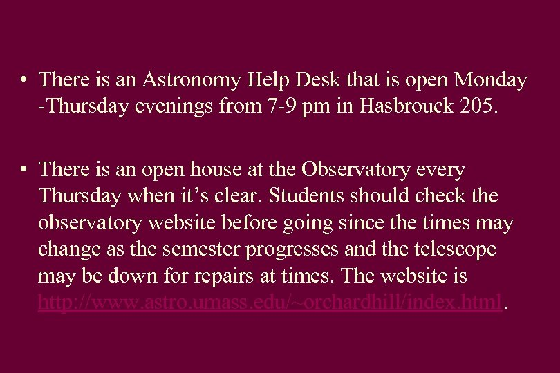 • There is an Astronomy Help Desk that is open Monday -Thursday evenings