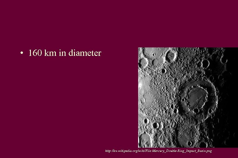 • 160 km in diameter http: //en. wikipedia. org/wiki/File: Mercury_Double-Ring_Impact_Basin. png