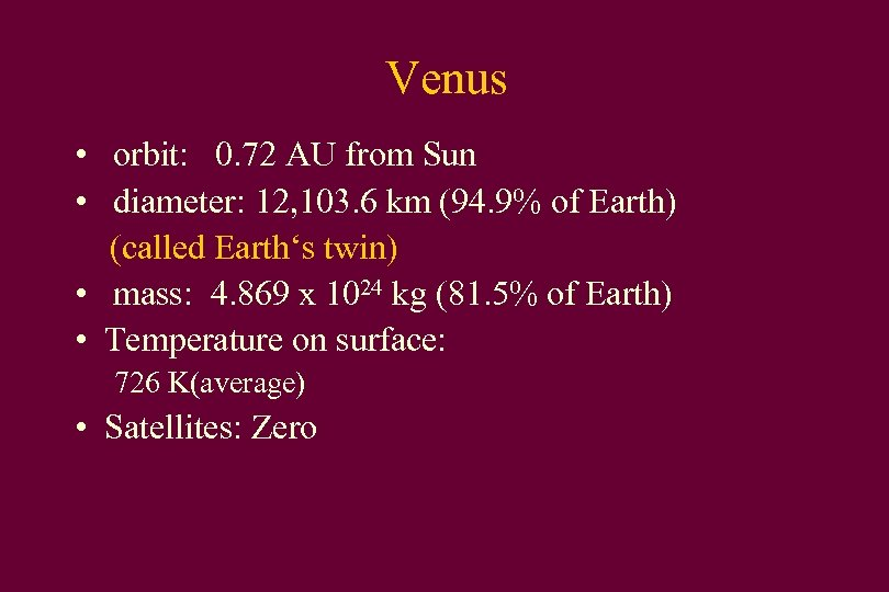 Venus • orbit: 0. 72 AU from Sun • diameter: 12, 103. 6 km