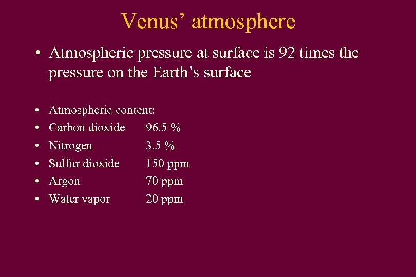 Venus' atmosphere • Atmospheric pressure at surface is 92 times the pressure on the