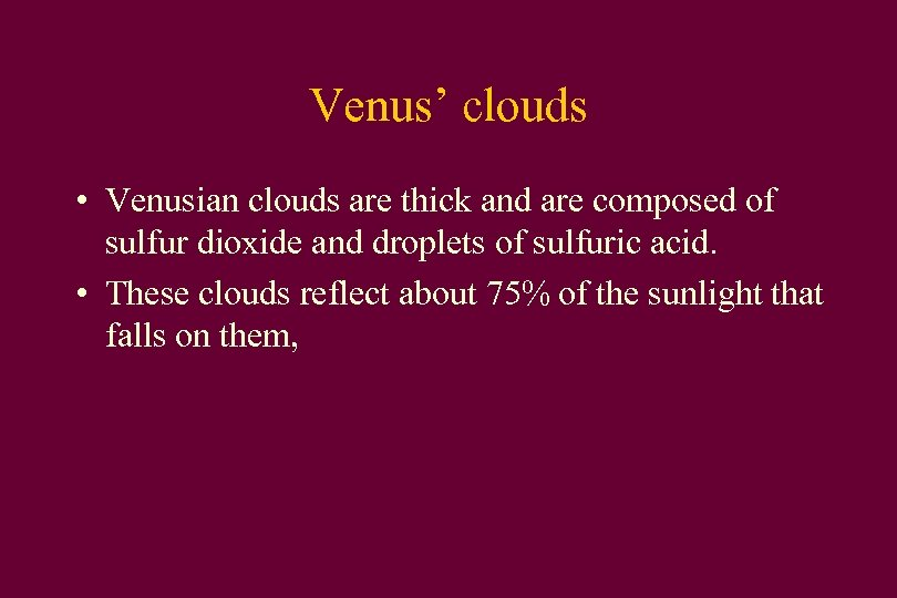 Venus' clouds • Venusian clouds are thick and are composed of sulfur dioxide and