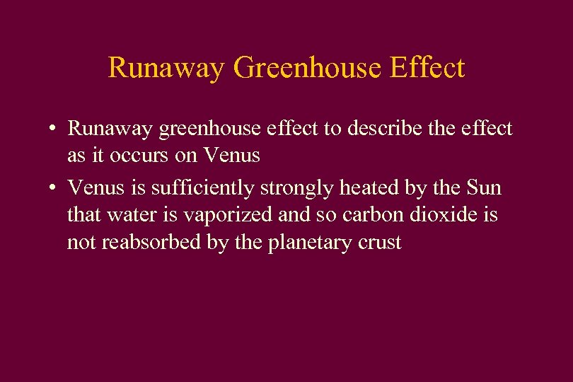 Runaway Greenhouse Effect • Runaway greenhouse effect to describe the effect as it occurs