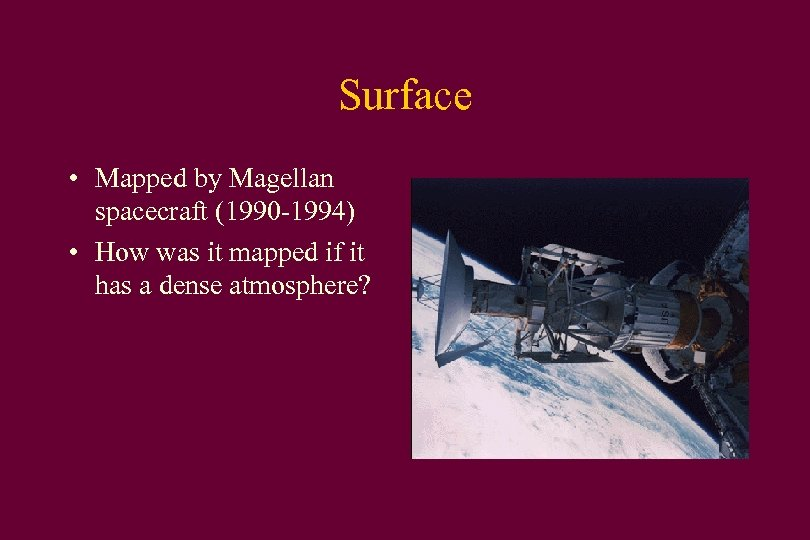 Surface • Mapped by Magellan spacecraft (1990 -1994) • How was it mapped if