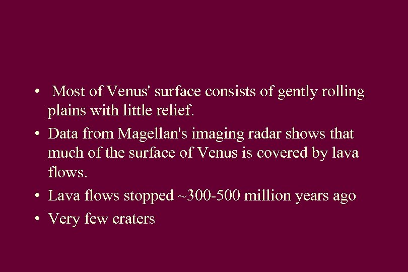• Most of Venus' surface consists of gently rolling plains with little relief.
