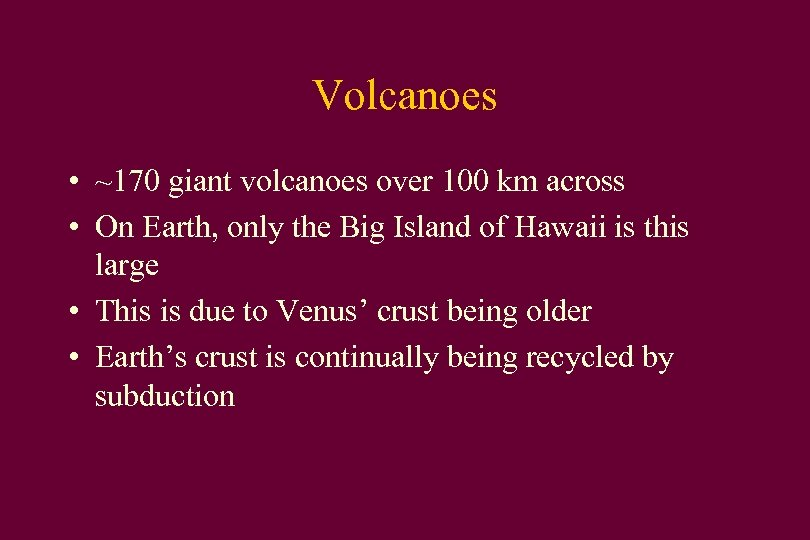 Volcanoes • ~170 giant volcanoes over 100 km across • On Earth, only the