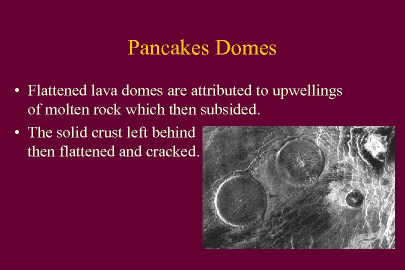 Pancakes Domes • Flattened lava domes are attributed to upwellings of molten rock which